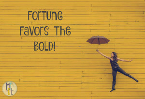 Fear Not. Be Bold.